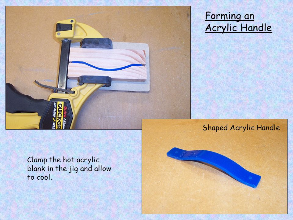 Forming an Acrylic Handle