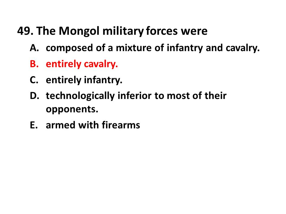 49. The Mongol military forces were