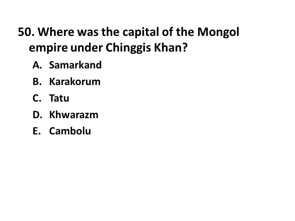 50. Where was the capital of the Mongol empire under Chinggis Khan
