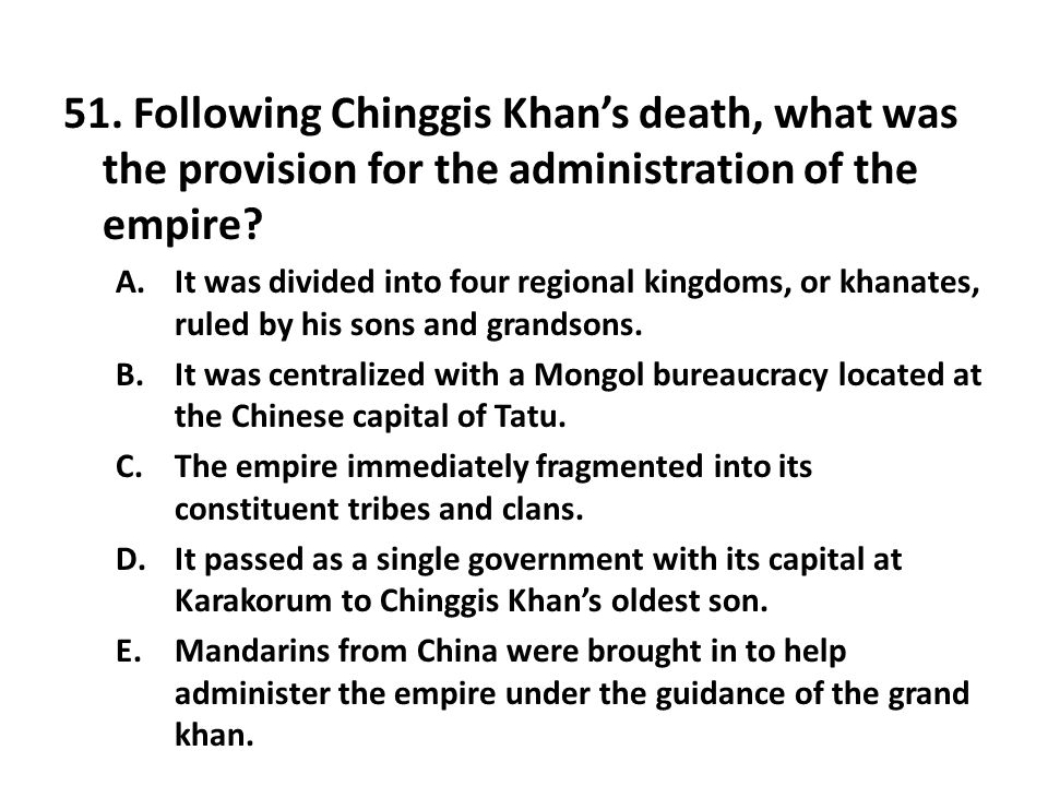 51. Following Chinggis Khan's death, what was the provision for the administration of the empire