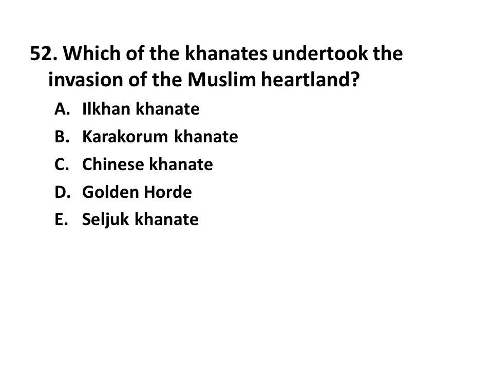 52. Which of the khanates undertook the invasion of the Muslim heartland