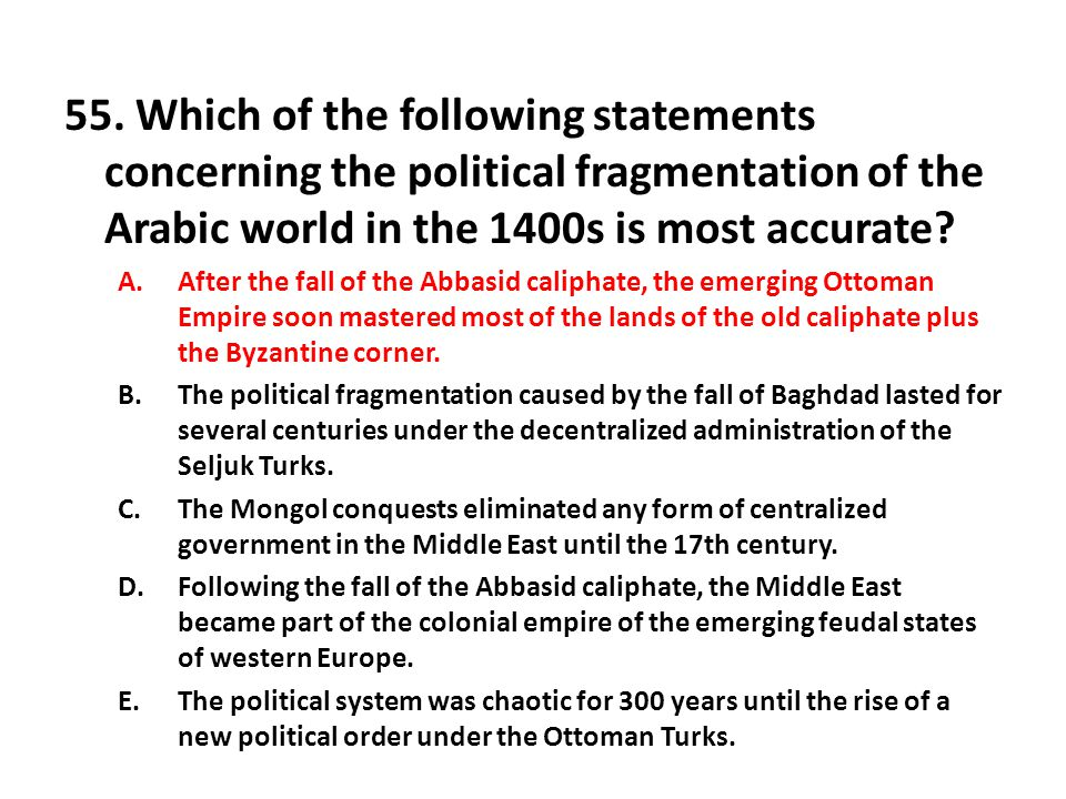 55. Which of the following statements concerning the political fragmentation of the Arabic world in the 1400s is most accurate
