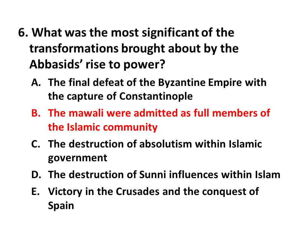6. What was the most significant of the transformations brought about by the Abbasids' rise to power