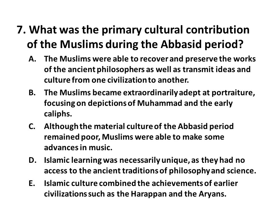 7. What was the primary cultural contribution of the Muslims during the Abbasid period