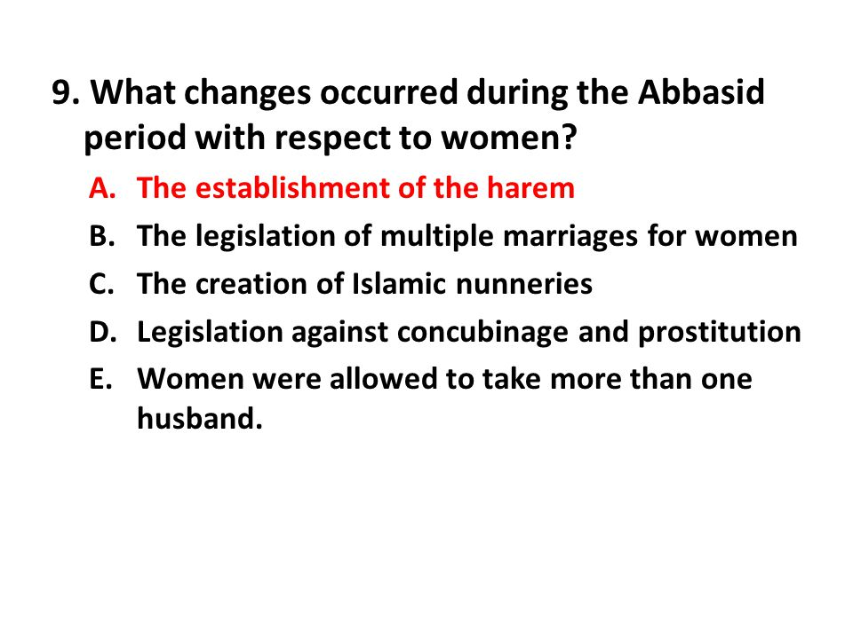 9. What changes occurred during the Abbasid period with respect to women
