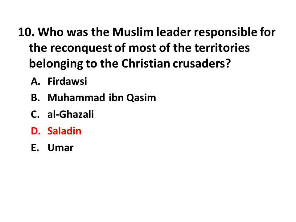 10. Who was the Muslim leader responsible for the reconquest of most of the territories belonging to the Christian crusaders