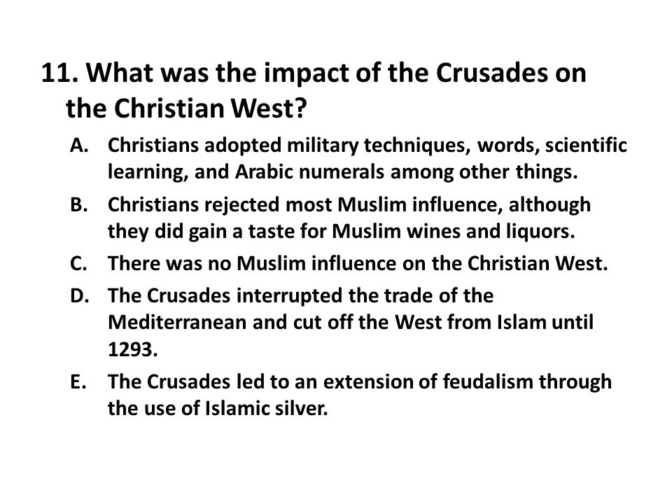 11. What was the impact of the Crusades on the Christian West
