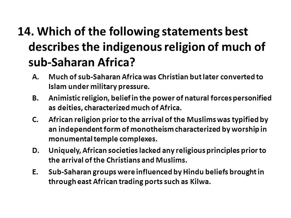 14. Which of the following statements best describes the indigenous religion of much of sub-Saharan Africa