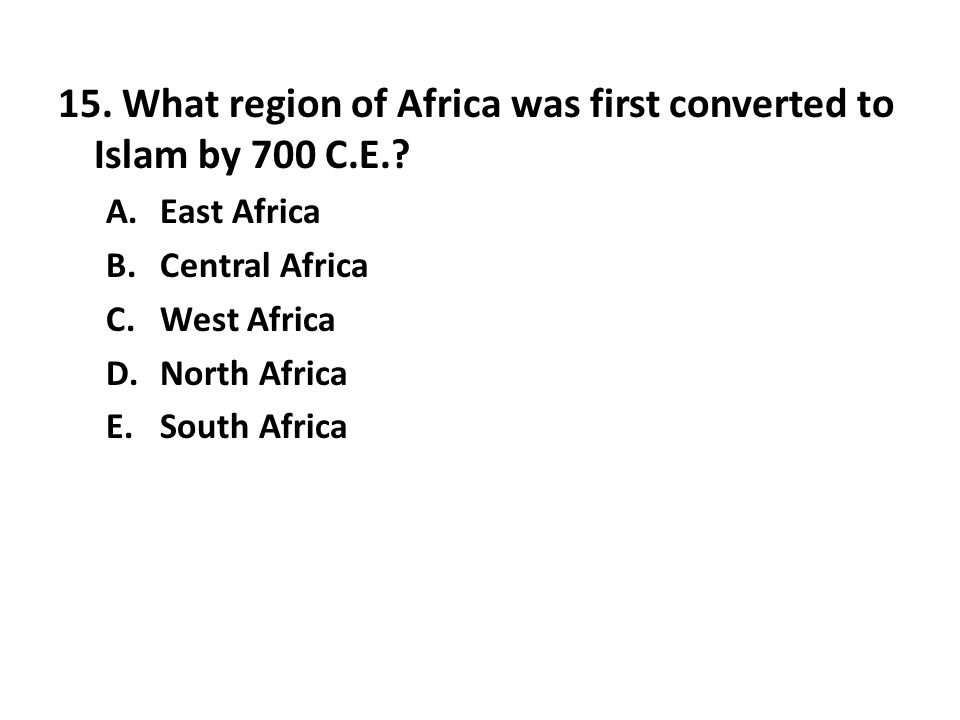 15. What region of Africa was first converted to Islam by 700 C.E.