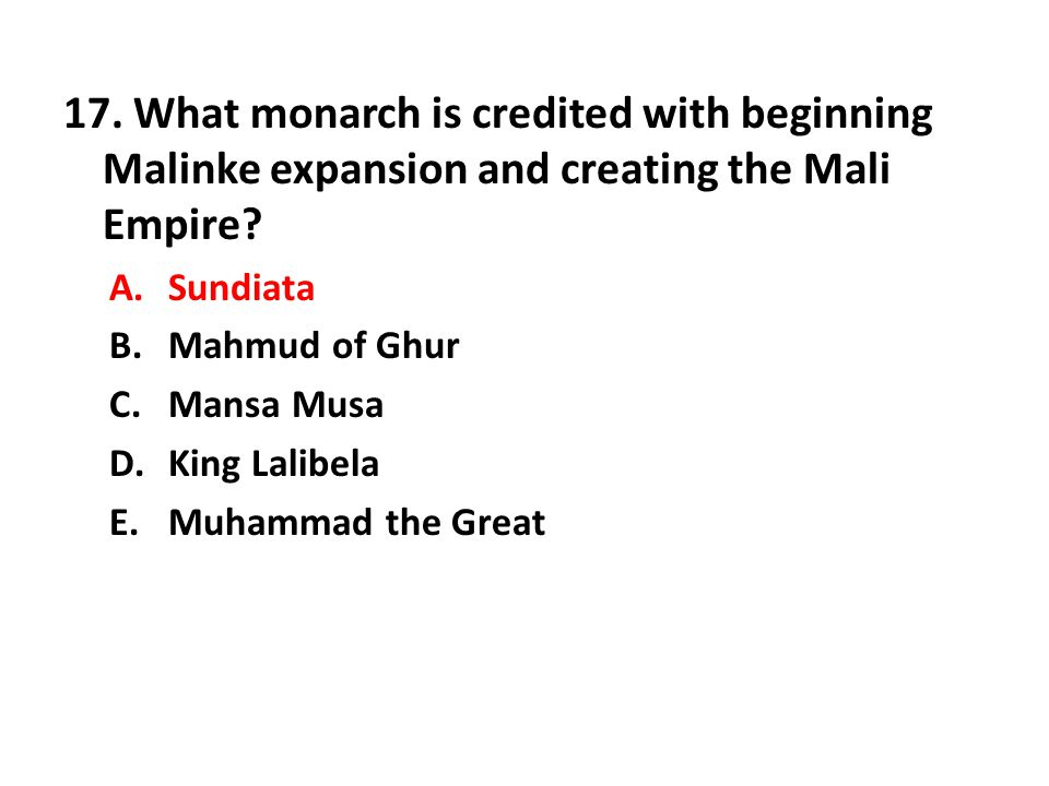 17. What monarch is credited with beginning Malinke expansion and creating the Mali Empire