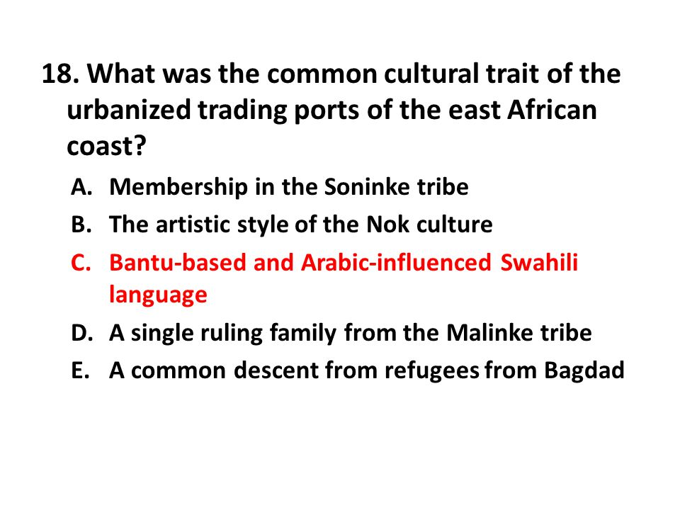18. What was the common cultural trait of the urbanized trading ports of the east African coast