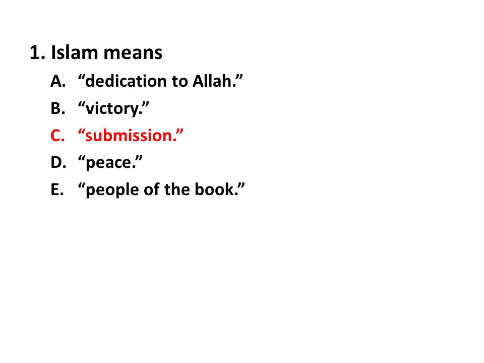 1. Islam means dedication to Allah. victory. submission.
