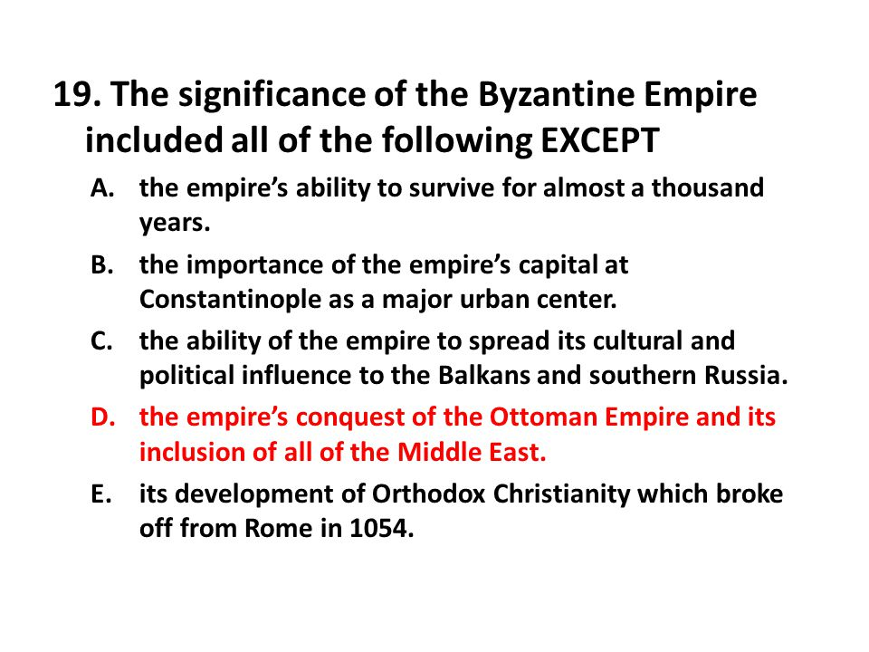 19. The significance of the Byzantine Empire included all of the following EXCEPT