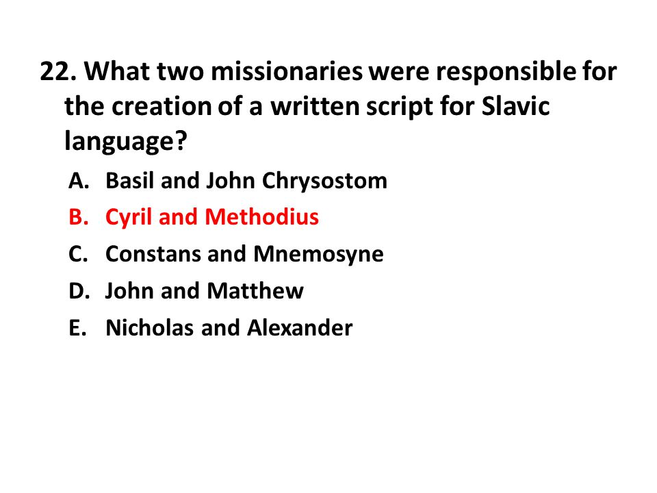 22. What two missionaries were responsible for the creation of a written script for Slavic language
