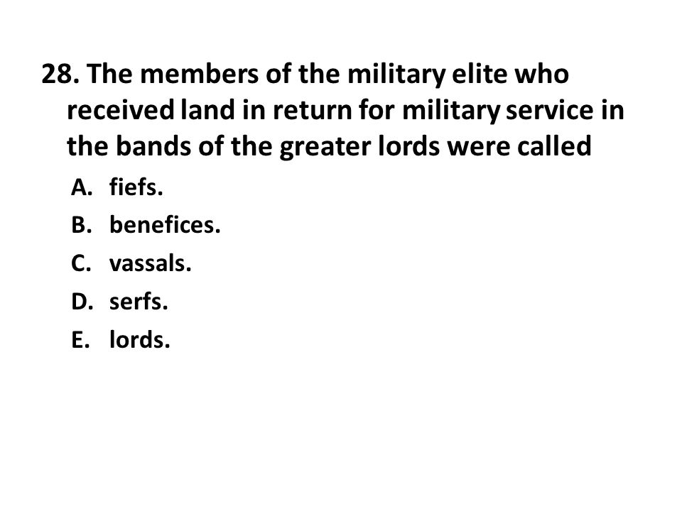 28. The members of the military elite who received land in return for military service in the bands of the greater lords were called