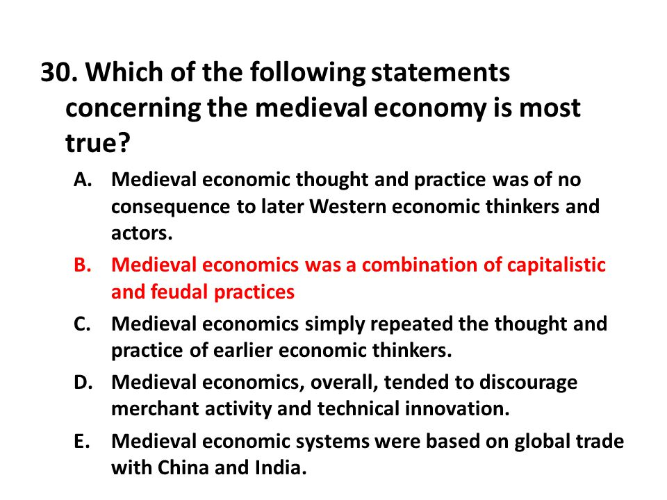 30. Which of the following statements concerning the medieval economy is most true