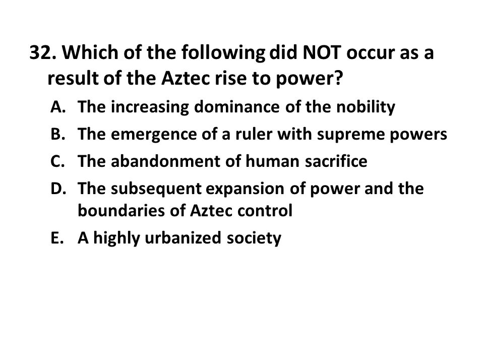 32. Which of the following did NOT occur as a result of the Aztec rise to power