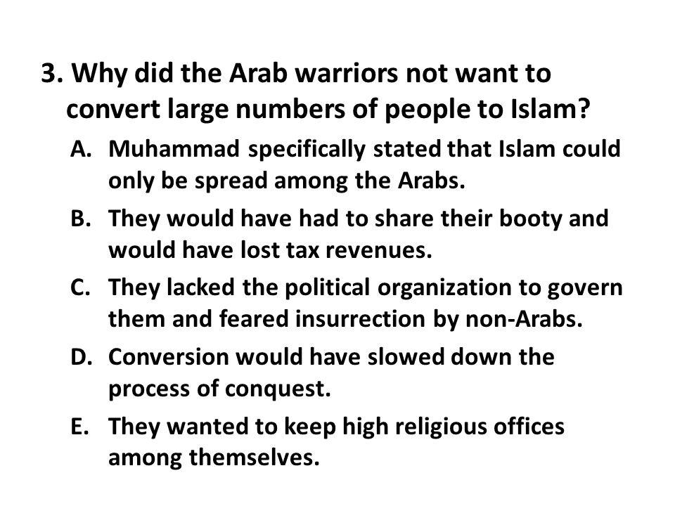 3. Why did the Arab warriors not want to convert large numbers of people to Islam