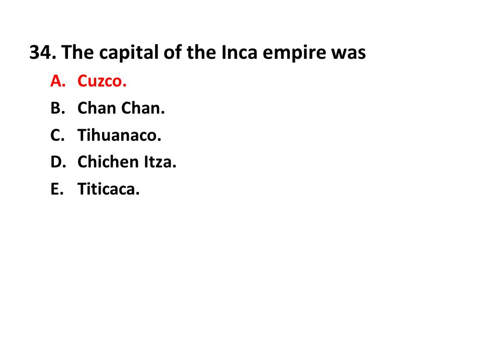 34. The capital of the Inca empire was