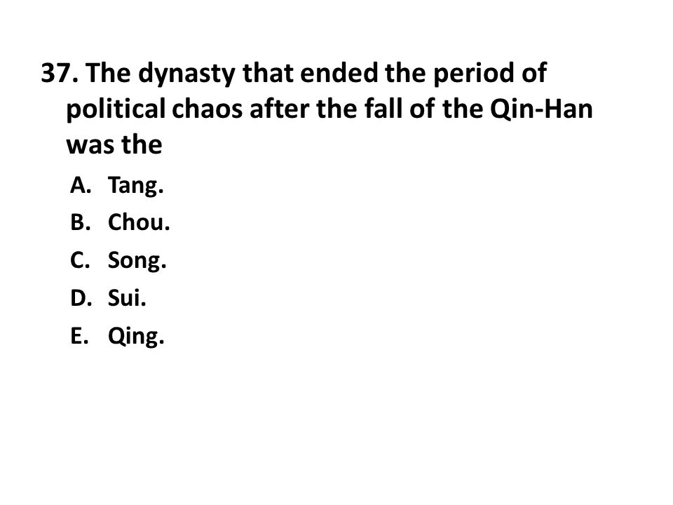 37. The dynasty that ended the period of political chaos after the fall of the Qin-Han was the