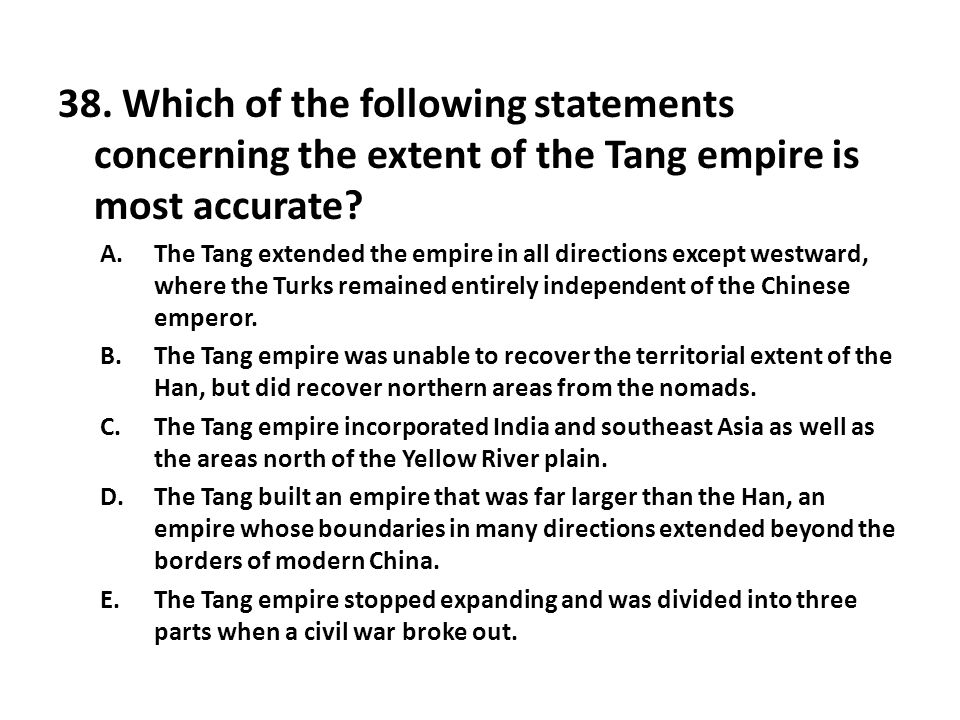 38. Which of the following statements concerning the extent of the Tang empire is most accurate