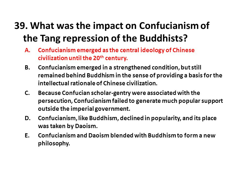 39. What was the impact on Confucianism of the Tang repression of the Buddhists