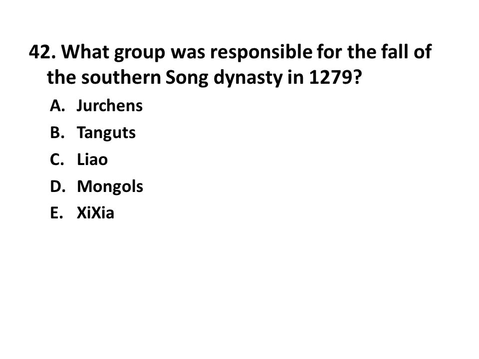 42. What group was responsible for the fall of the southern Song dynasty in 1279