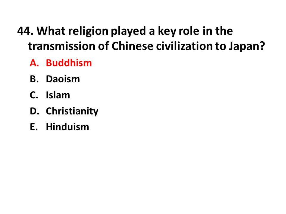 44. What religion played a key role in the transmission of Chinese civilization to Japan