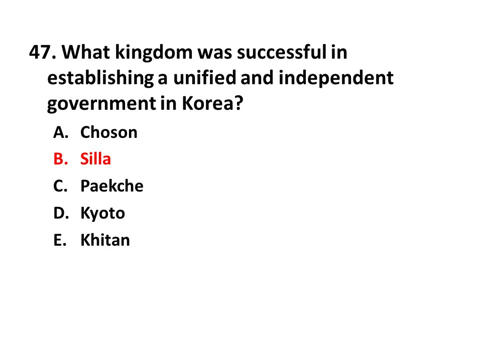47. What kingdom was successful in establishing a unified and independent government in Korea