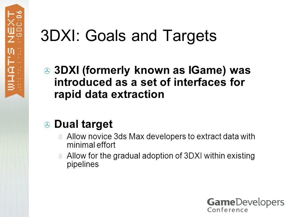 3DXI: Goals and Targets 3DXI (formerly known as IGame) was introduced as a set of interfaces for rapid data extraction.