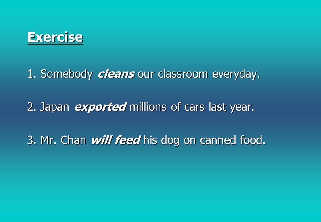 Exercise 1. Somebody cleans our classroom everyday.