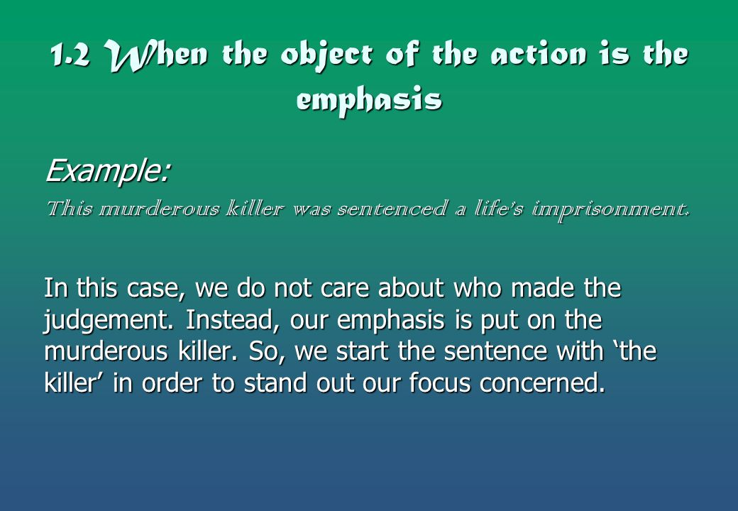 1.2 When the object of the action is the emphasis