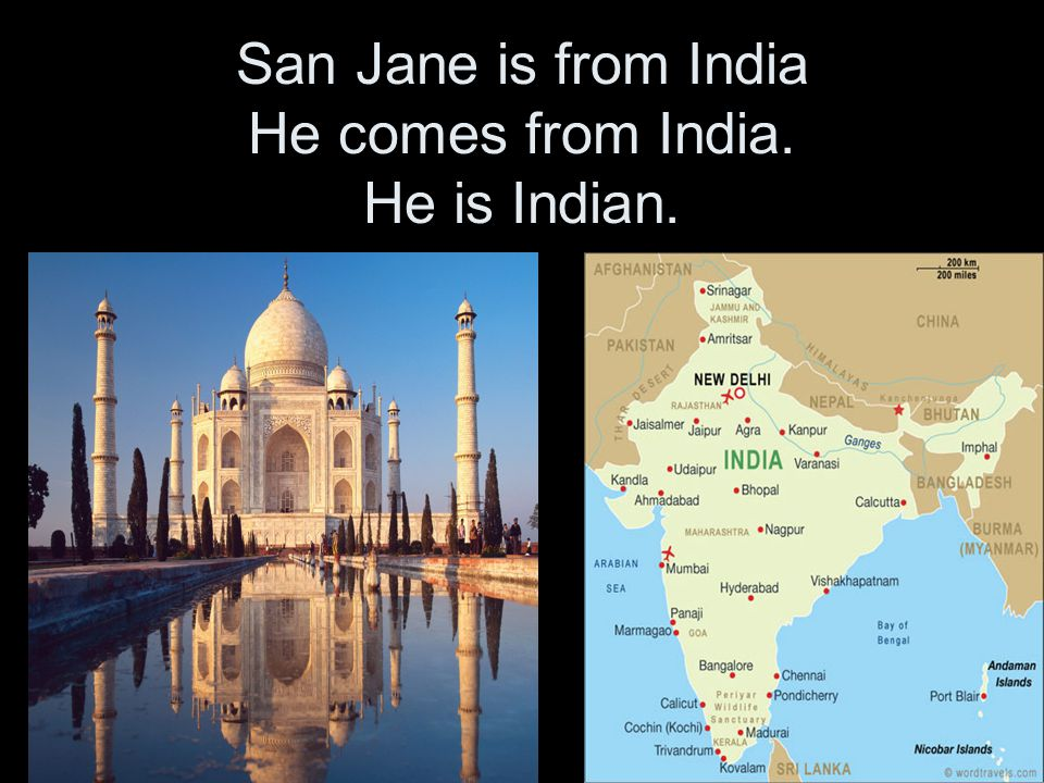 San Jane is from India He comes from India. He is Indian.