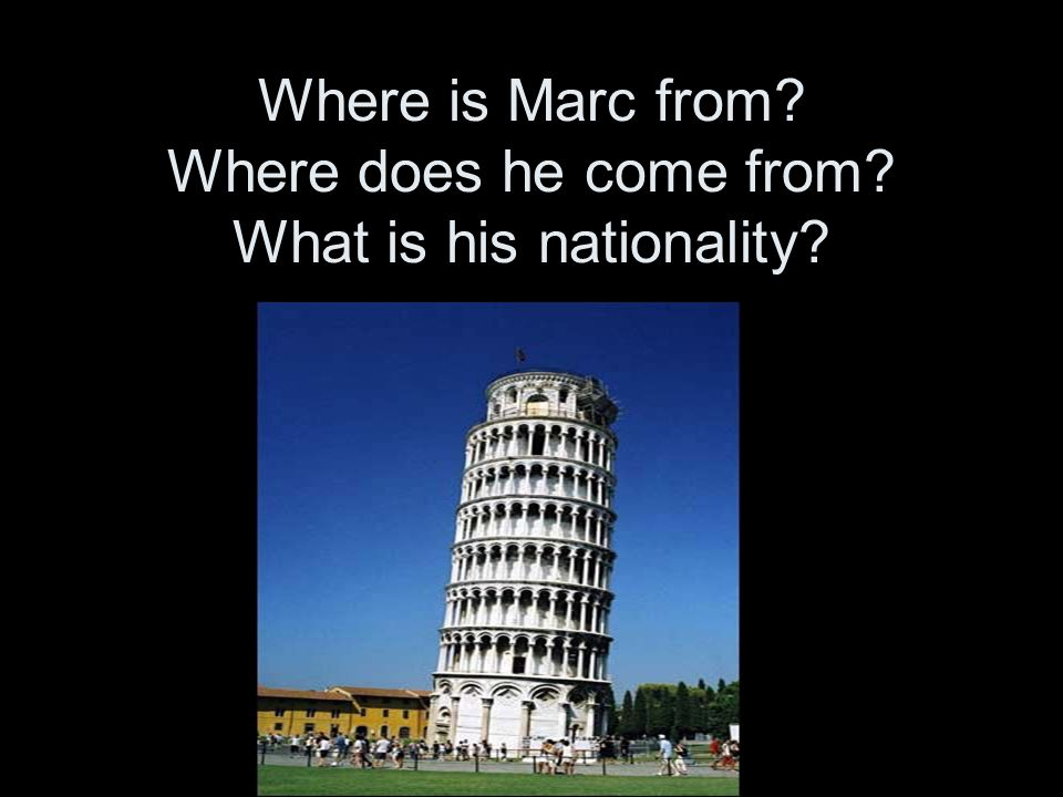 Where is Marc from Where does he come from What is his nationality