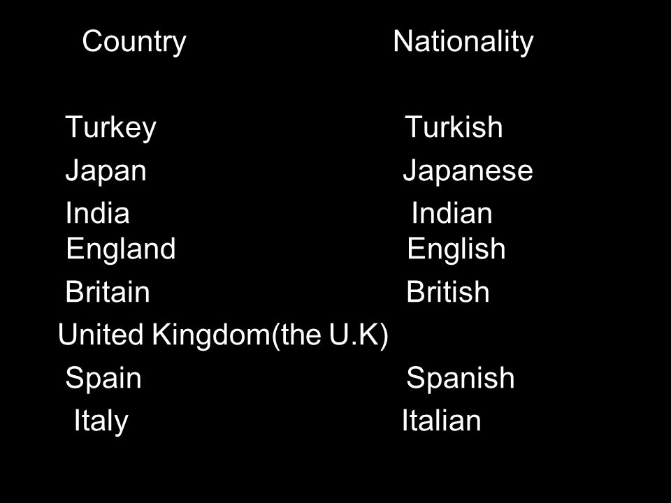 Country Nationality Turkey Turkish. Japan Japanese.