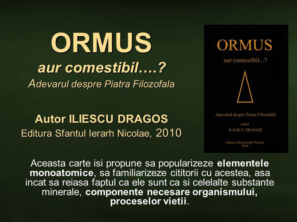 ORMUS aur comestibil…. Adevarul despre Piatra Filozofala Autor ILIESCU DRAGOS Editura Sfantul Ierarh Nicolae, 2010