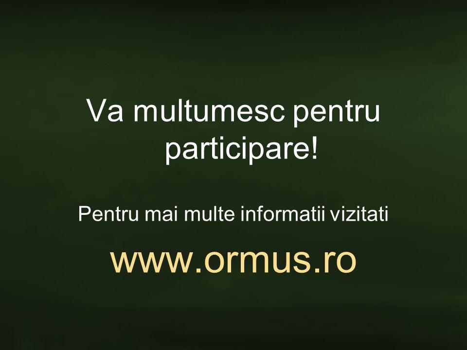 www.ormus.ro Va multumesc pentru participare!