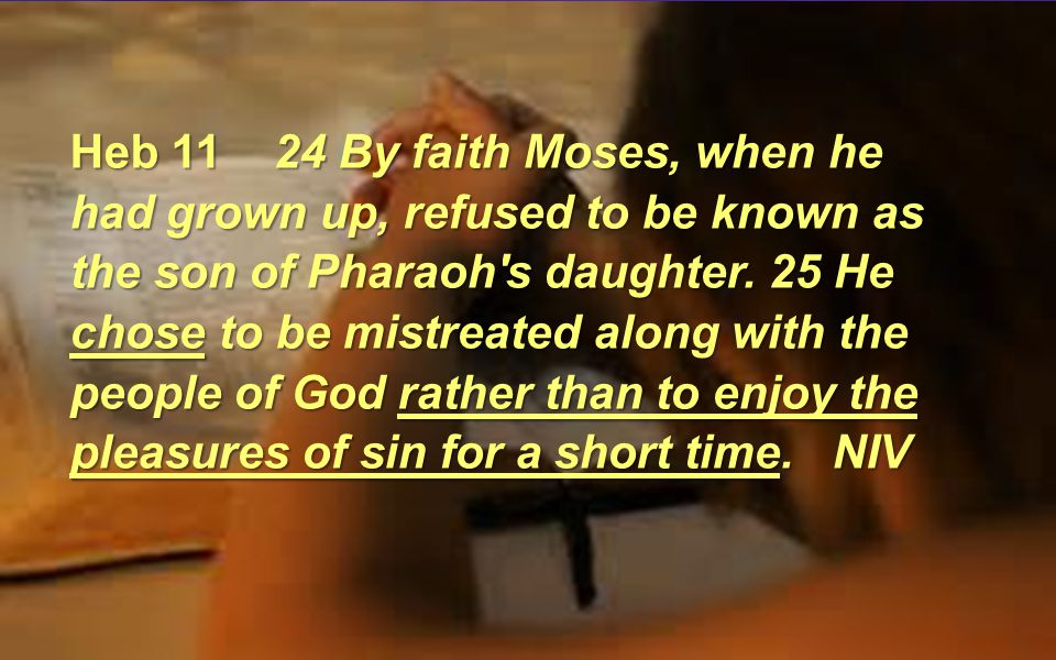 Heb 11 24 By faith Moses, when he had grown up, refused to be known as the son of Pharaoh s daughter.