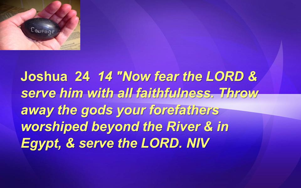Joshua 24 14 Now fear the LORD & serve him with all faithfulness