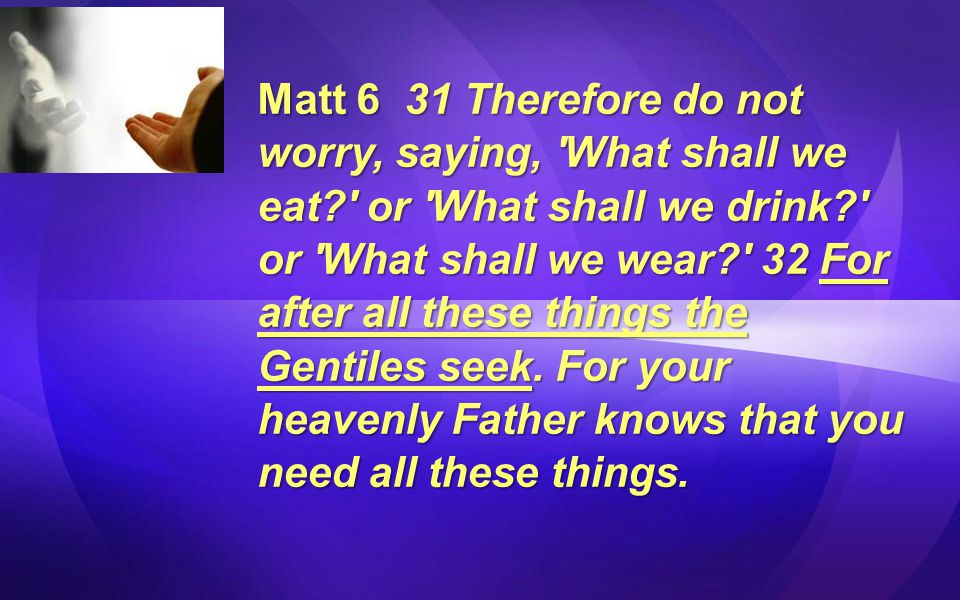 Matt 6 31 Therefore do not worry, saying, What shall we eat