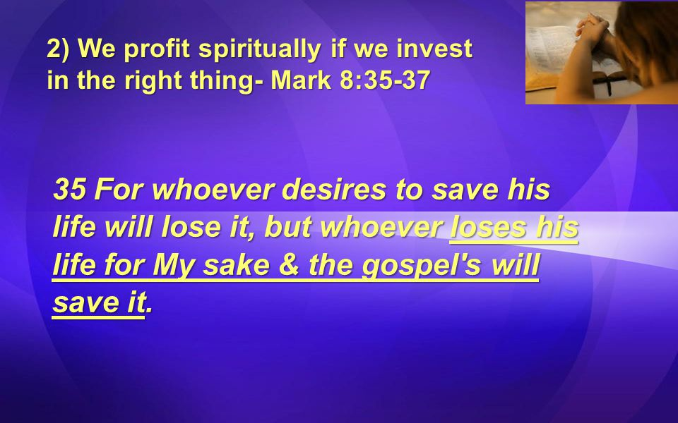 2) We profit spiritually if we invest in the right thing- Mark 8:35-37