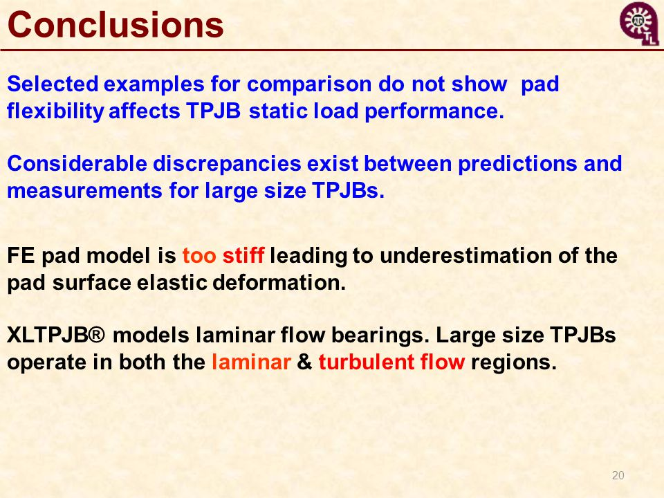 Conclusions Selected examples for comparison do not show pad flexibility affects TPJB static load performance.