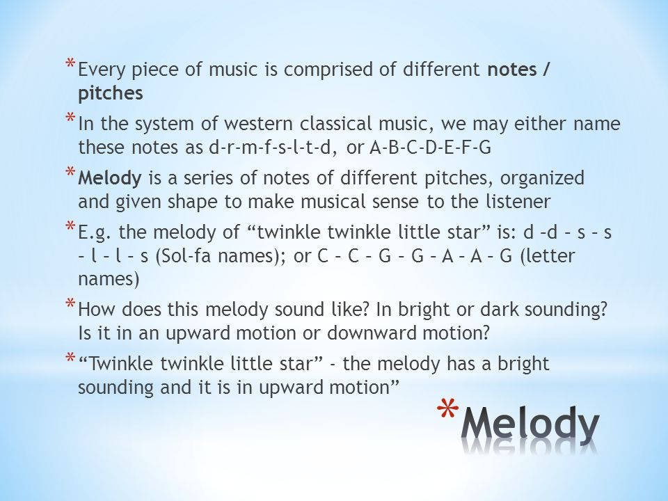 Melody Every piece of music is comprised of different notes / pitches