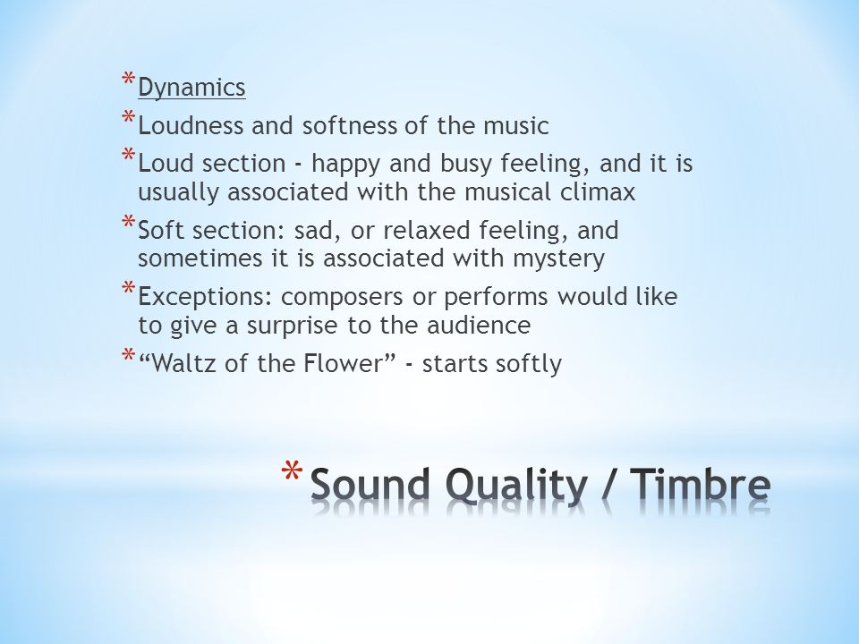 Sound Quality / Timbre Dynamics Loudness and softness of the music