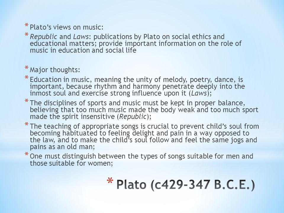 Plato (c429-347 B.C.E.) Plato's views on music: