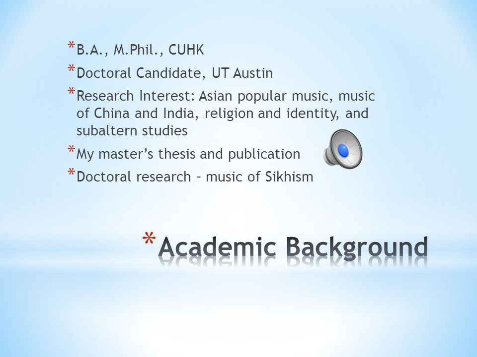Academic Background B.A., M.Phil., CUHK Doctoral Candidate, UT Austin
