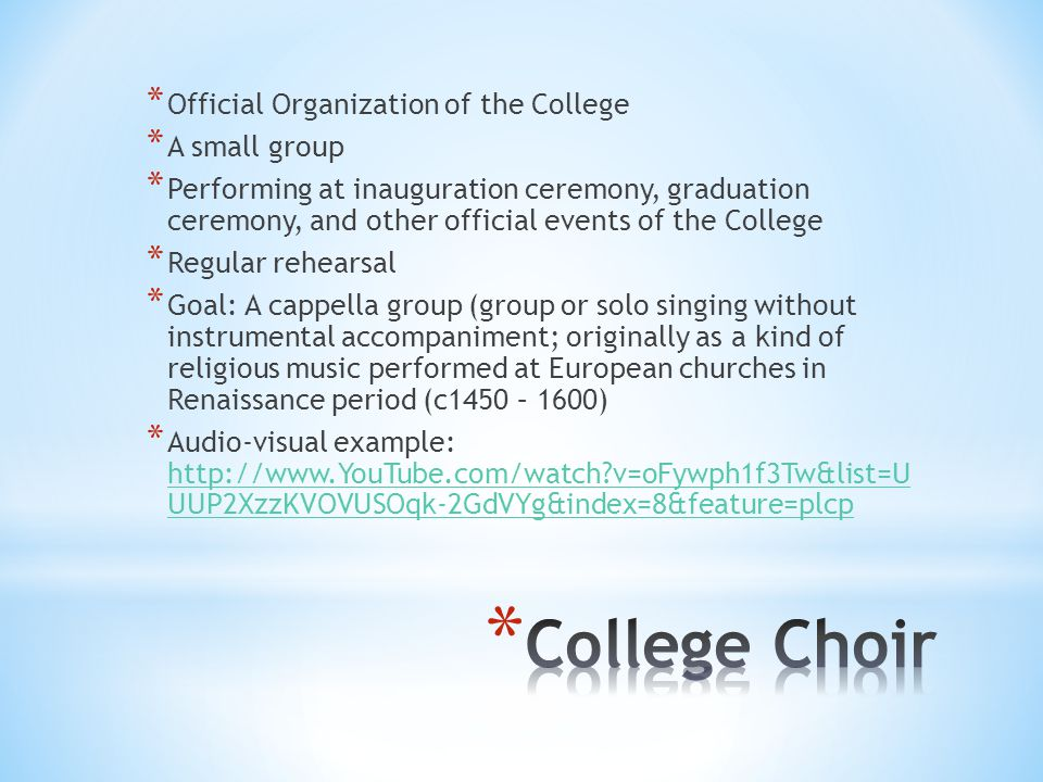 College Choir Official Organization of the College A small group