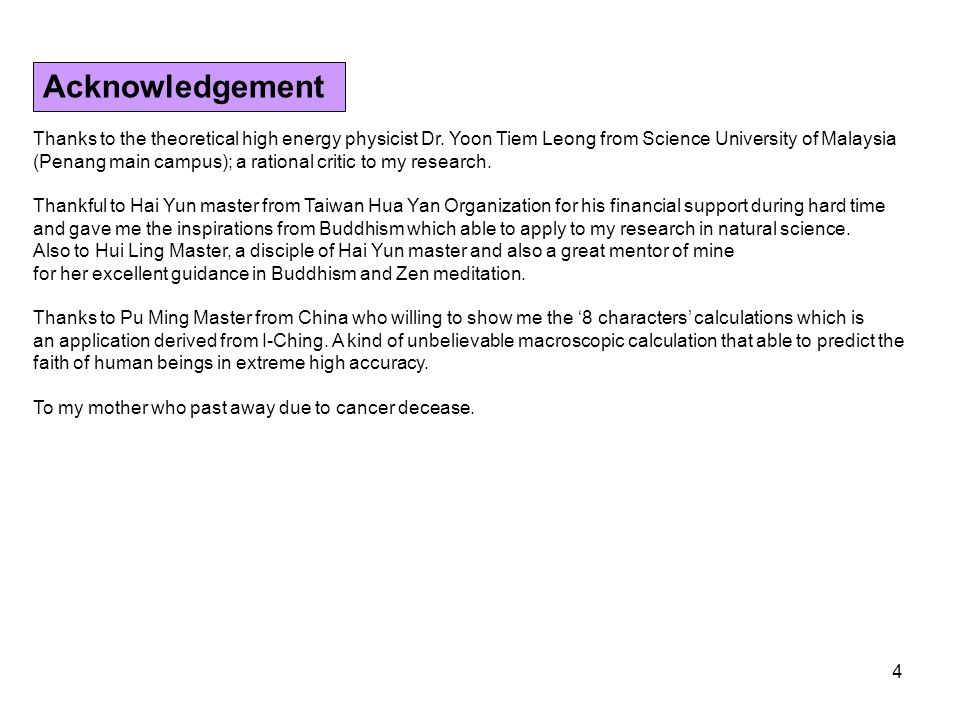 Acknowledgement Thanks to the theoretical high energy physicist Dr. Yoon Tiem Leong from Science University of Malaysia.