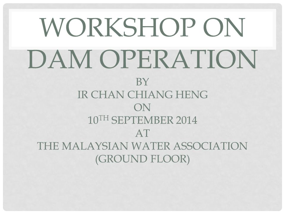 Workshop on dam operation by ir chan chiang heng on 10th september 1 workshop on dam operation by ir chan chiang heng on 10th september 2014 at the malaysian water association ground floor stopboris Images