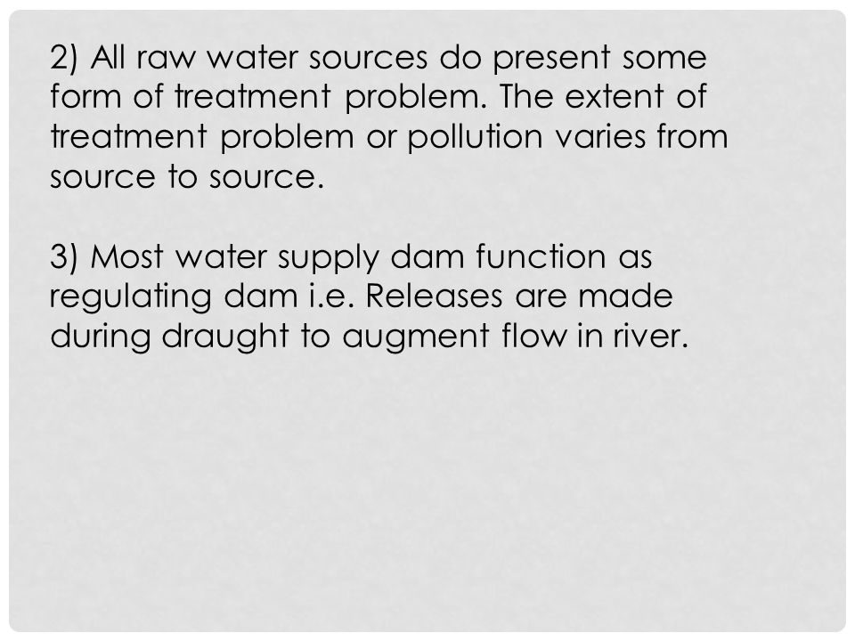2) All raw water sources do present some form of treatment problem